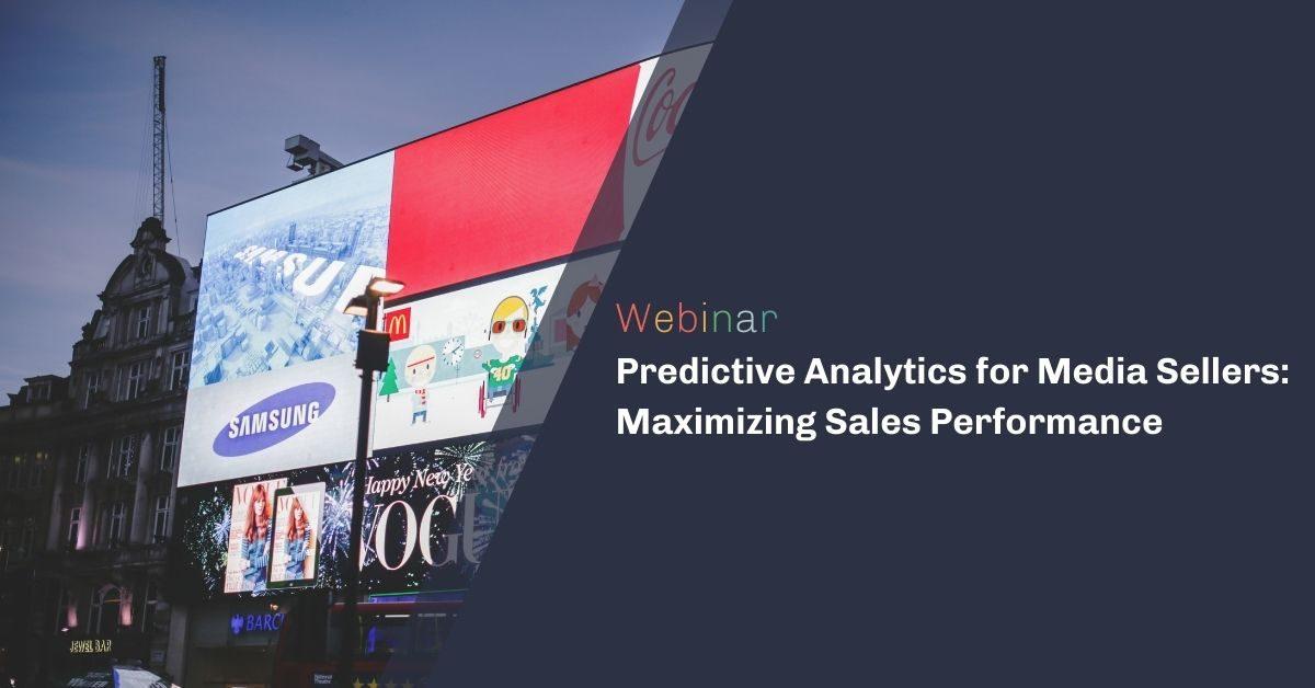 Predictive Analytics for Media Sellers: Maximizing Sales Performance